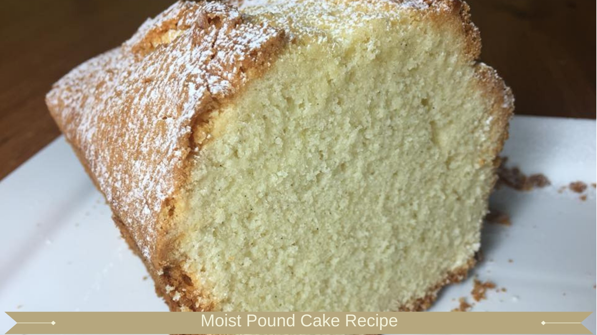 Moist Pound Cake Recipe : Meadow Brown Bakery